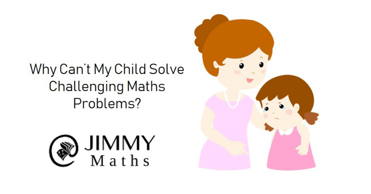 Why Can't My Child Solve Challenging Maths Problems?