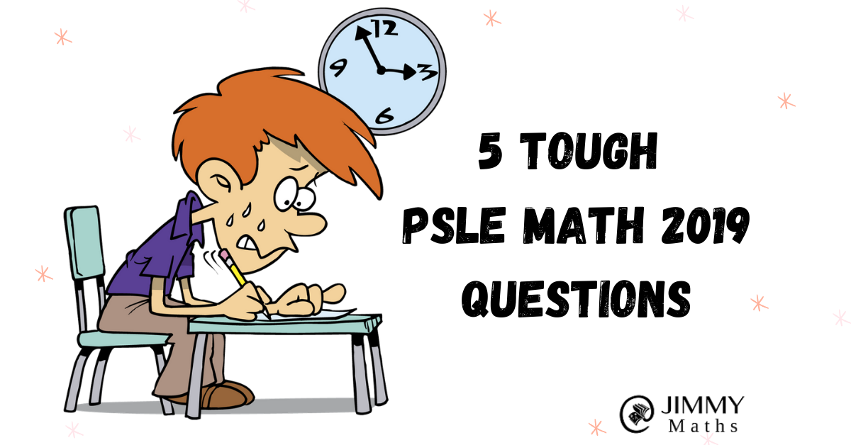 5 Tough PSLE Math 2019 Questions